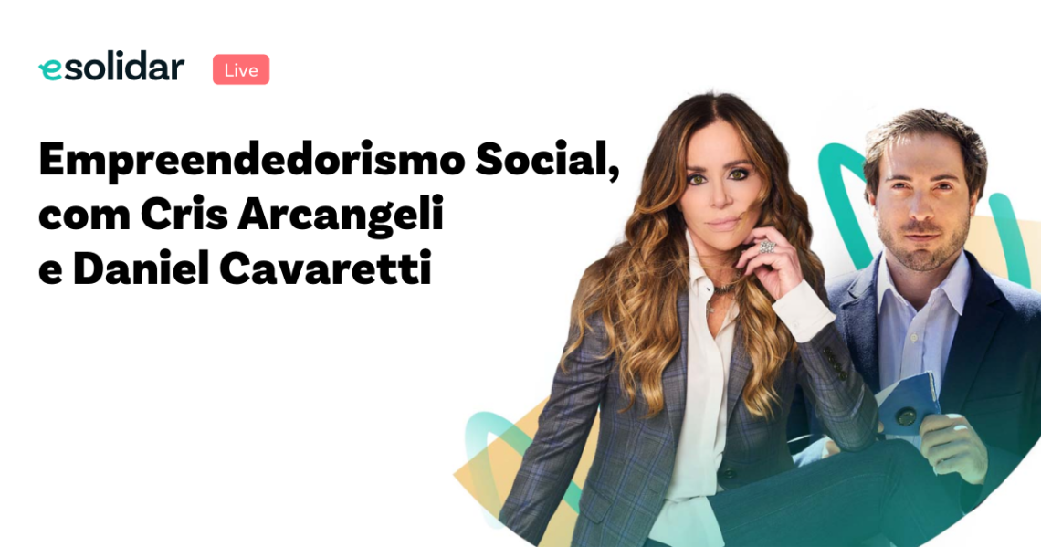 Live Empreendedorismo Social, com Cris Arcangeli e Daniel Cavaretti